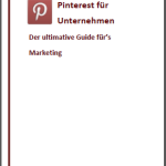 Pinterest für Unternehmen – der ultimative Guide für's Marketing